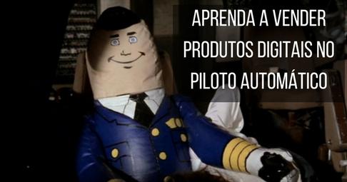 aprenda a vender produtos digitais no piloto automatico