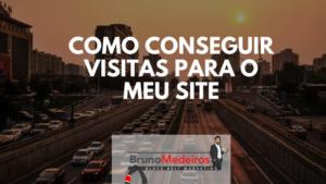 Como Conseguir Visitas Para o Meu Site